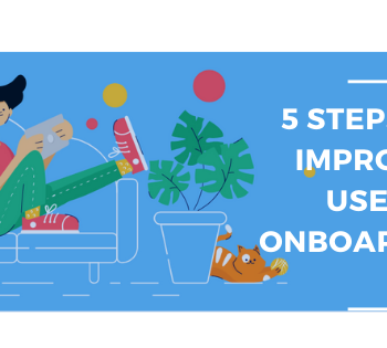 5 STEPS TO IMPROVE USER ONBOARDING